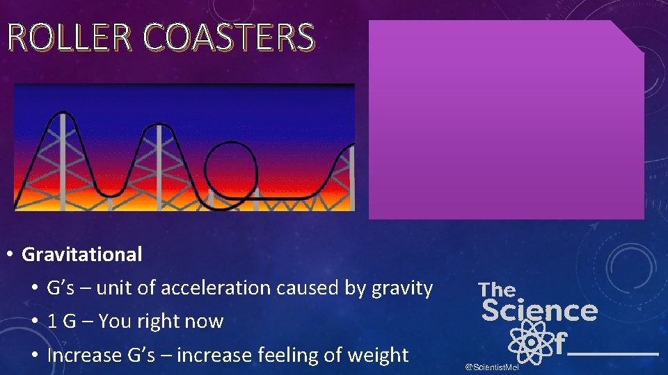 ROLLER COASTERS • Gravitational • G's – unit of acceleration caused by gravity •
