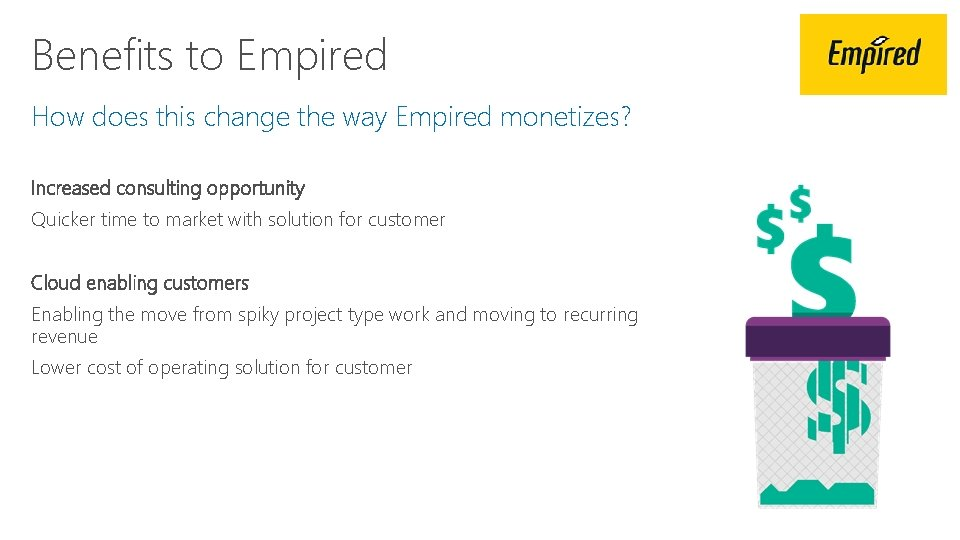Benefits to Empired How does this change the way Empired monetizes? Increased consulting opportunity