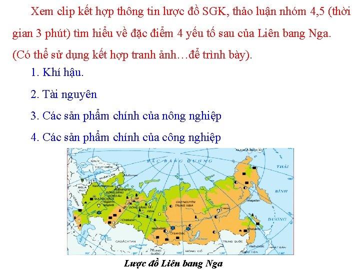 Xem clip kết hợp thông tin lược đồ SGK, thảo luận nhóm 4, 5