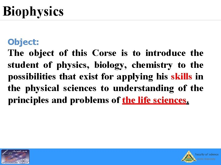 Biophysics Object: The object of this Corse is to introduce the student of physics,
