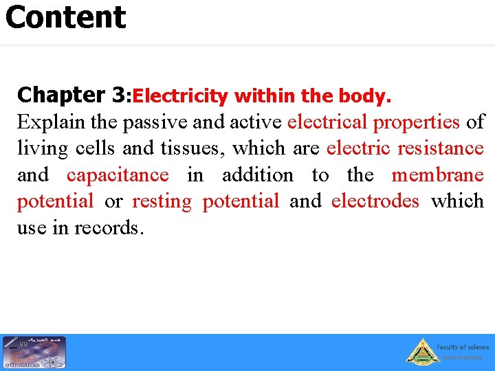 Content Chapter 3: Electricity within the body. Explain the passive and active electrical properties