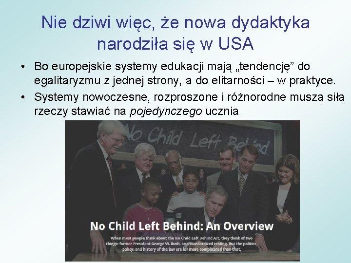 Nie dziwi więc, że nowa dydaktyka narodziła się w USA • Bo europejskie systemy