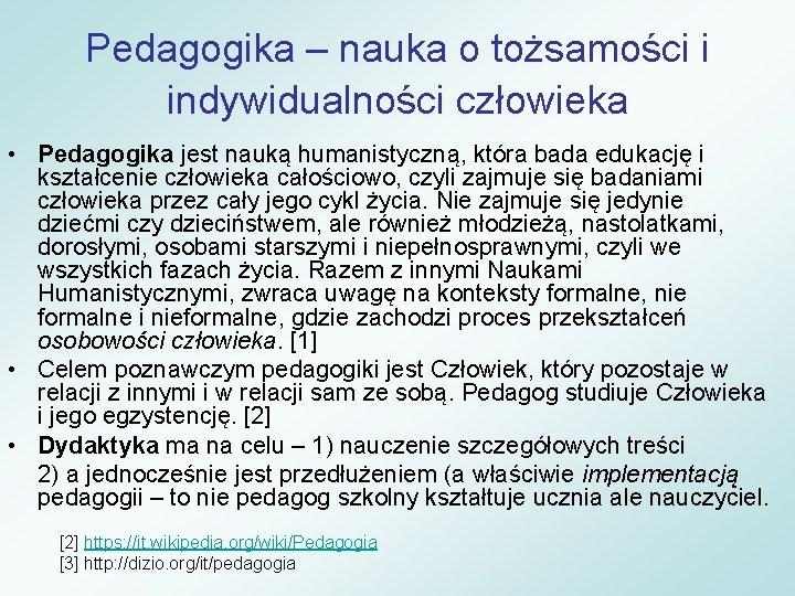 Pedagogika – nauka o tożsamości i indywidualności człowieka • Pedagogika jest nauką humanistyczną, która