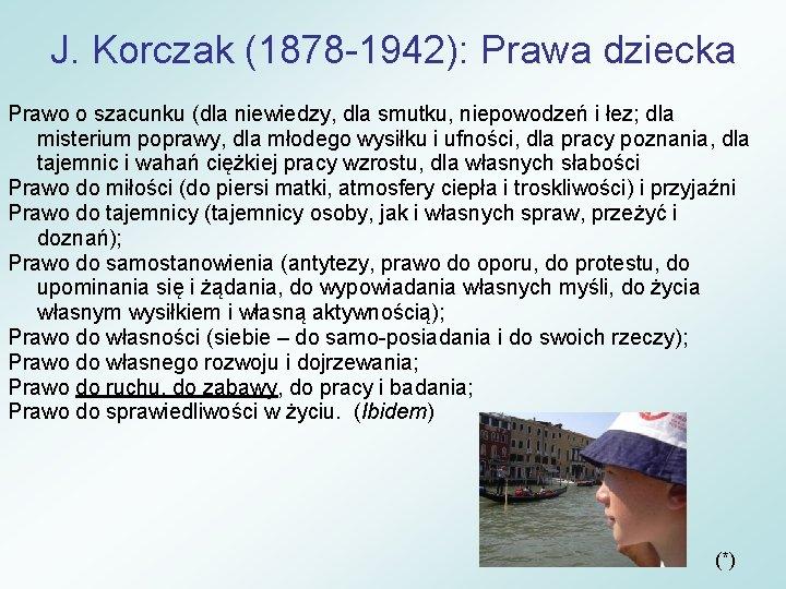 J. Korczak (1878 -1942): Prawa dziecka Prawo o szacunku (dla niewiedzy, dla smutku, niepowodzeń
