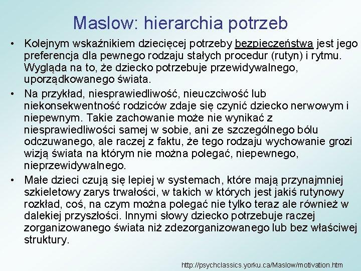 Maslow: hierarchia potrzeb • Kolejnym wskaźnikiem dziecięcej potrzeby bezpieczeństwa jest jego preferencja dla pewnego