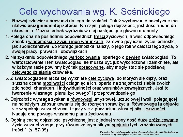 Cele wychowania wg. K. Sośnickiego • Rozwój człowieka prowadzi do jego dojrzałości. Toteż wychowanie