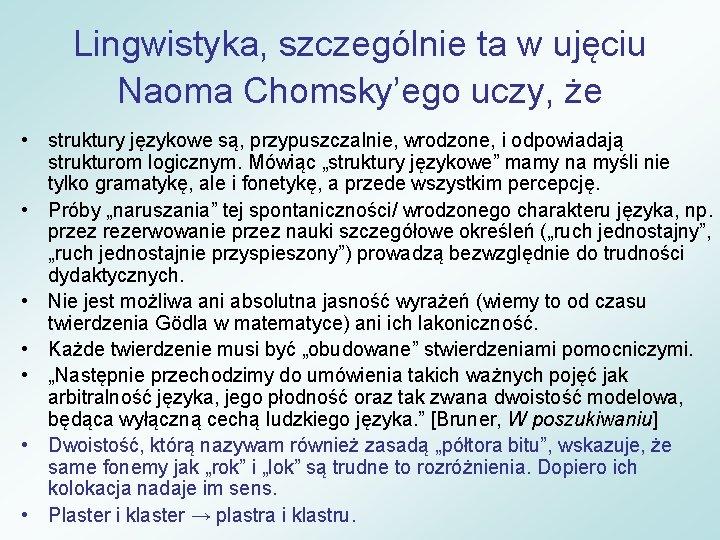 Lingwistyka, szczególnie ta w ujęciu Naoma Chomsky'ego uczy, że • struktury językowe są, przypuszczalnie,