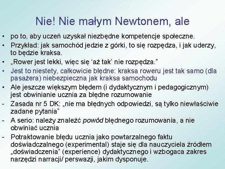 Nie! Nie małym Newtonem, ale • po to, aby uczeń uzyskał niezbędne kompetencje społeczne.