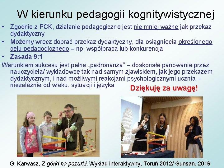 W kierunku pedagogii kognitywistycznej • Zgodnie z PCK, działanie pedagogiczne jest nie mniej ważne