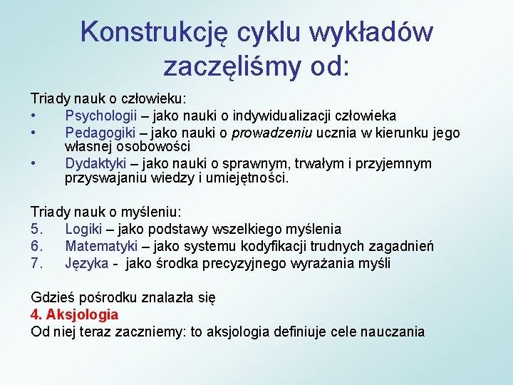 Konstrukcję cyklu wykładów zaczęliśmy od: Triady nauk o człowieku: • Psychologii – jako nauki