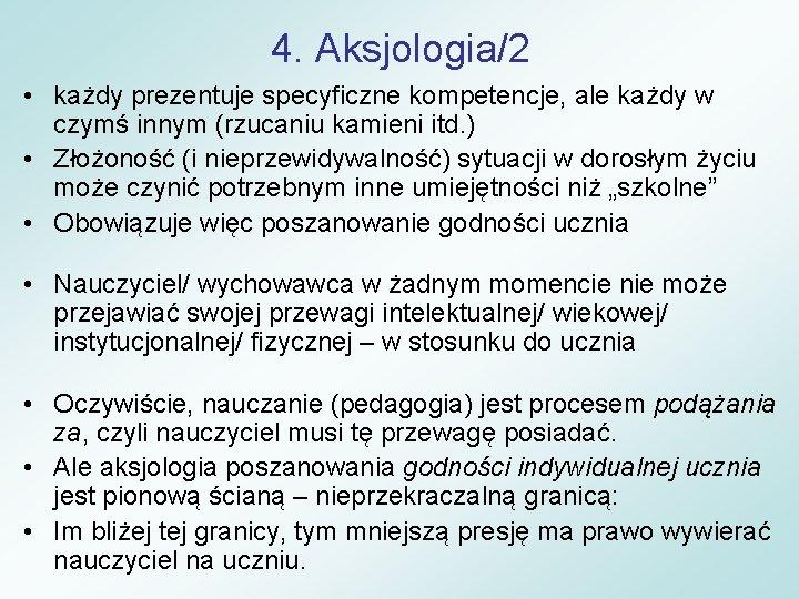 4. Aksjologia/2 • każdy prezentuje specyficzne kompetencje, ale każdy w czymś innym (rzucaniu kamieni