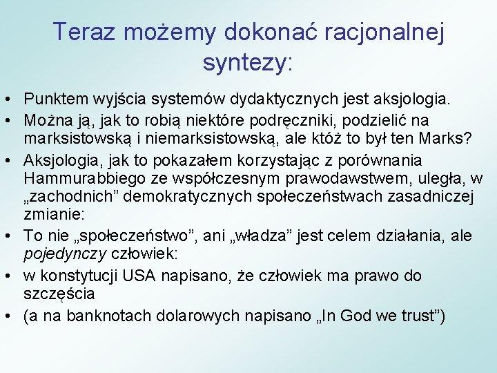 Teraz możemy dokonać racjonalnej syntezy: • Punktem wyjścia systemów dydaktycznych jest aksjologia. • Można