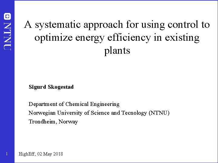 A systematic approach for using control to optimize energy efficiency in existing plants Sigurd