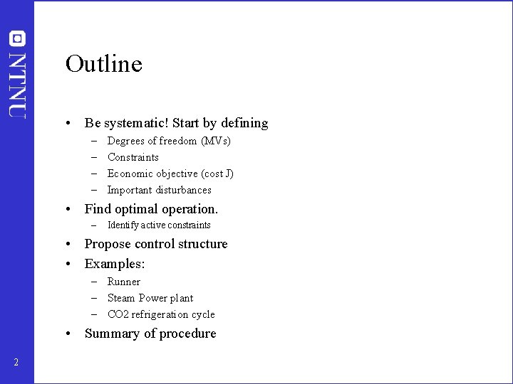 Outline • Be systematic! Start by defining – – Degrees of freedom (MVs) Constraints