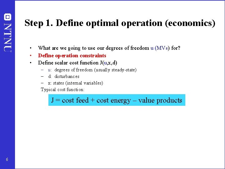 Step 1. Define optimal operation (economics) • • • What are we going to