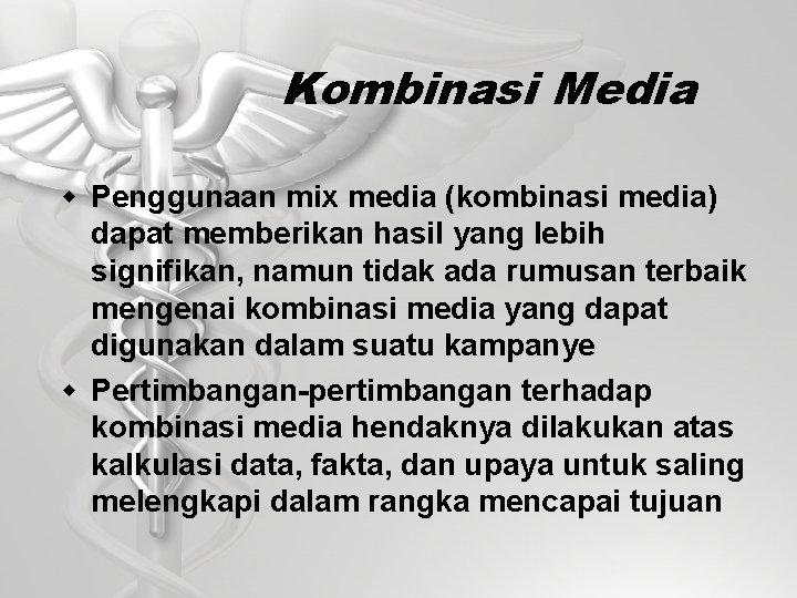 Kombinasi Media w Penggunaan mix media (kombinasi media) dapat memberikan hasil yang lebih signifikan,