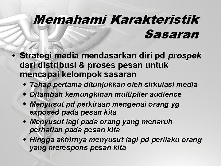 Memahami Karakteristik Sasaran w Strategi media mendasarkan diri pd prospek dari distribusi & proses