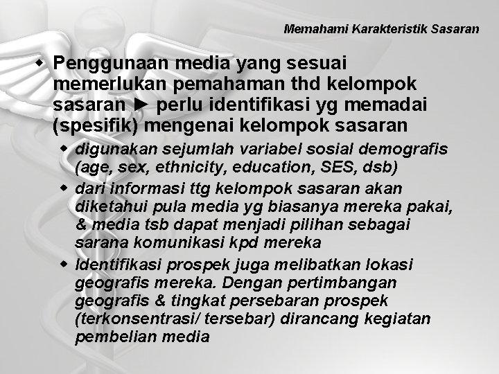 Memahami Karakteristik Sasaran w Penggunaan media yang sesuai memerlukan pemahaman thd kelompok sasaran ►