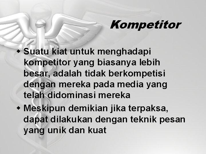 Kompetitor w Suatu kiat untuk menghadapi kompetitor yang biasanya lebih besar, adalah tidak berkompetisi