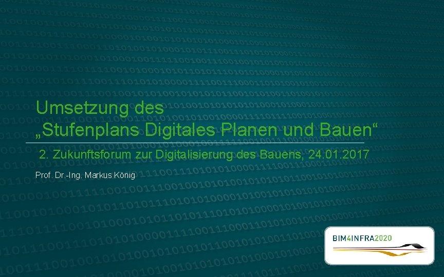 """Umsetzung des """"Stufenplans Digitales Planen und Bauen"""" 2. Zukunftsforum zur Digitalisierung des Bauens, 24."""