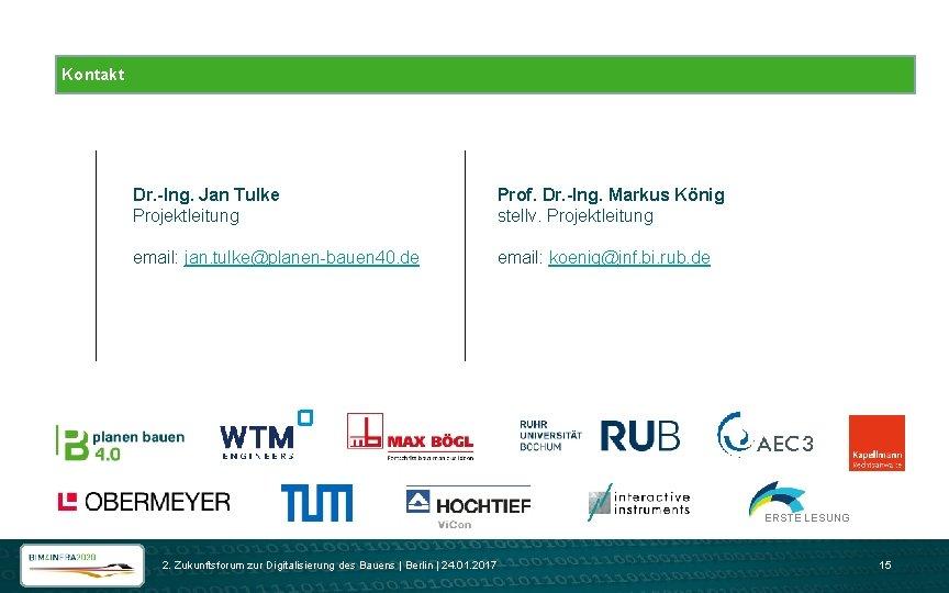 Kontakt Dr. -Ing. Jan Tulke Projektleitung Prof. Dr. -Ing. Markus König stellv. Projektleitung email: