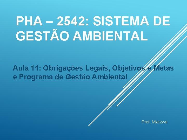 PHA – 2542: SISTEMA DE GESTÃO AMBIENTAL Aula 11: Obrigações Legais, Objetivos e Metas