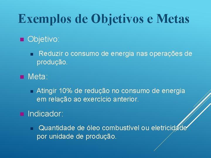 Exemplos de Objetivos e Metas n Objetivo: n n Meta: n n Reduzir o