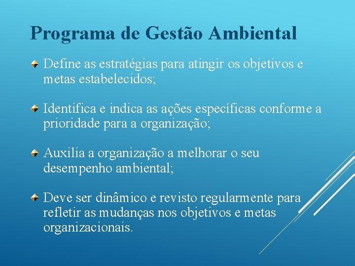 Programa de Gestão Ambiental Define as estratégias para atingir os objetivos e metas estabelecidos;