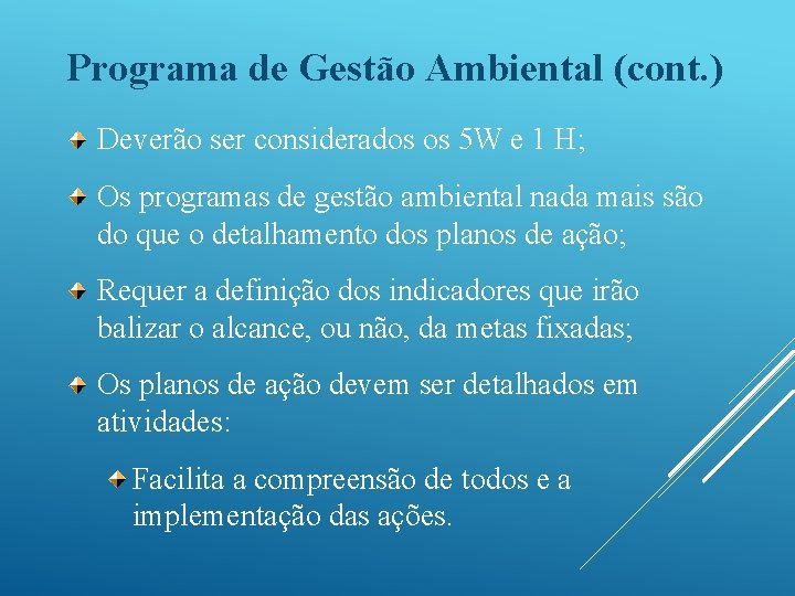 Programa de Gestão Ambiental (cont. ) Deverão ser considerados os 5 W e 1