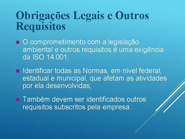 Obrigações Legais e Outros Requisitos n O comprometimento com a legislação ambiental e outros