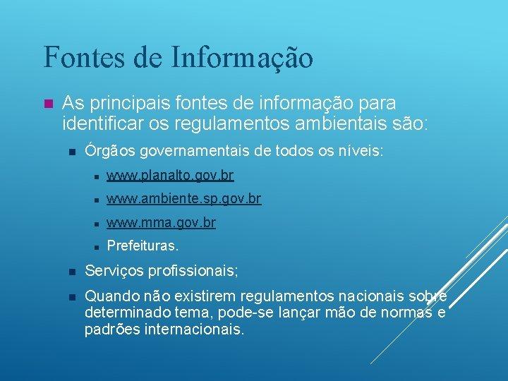 Fontes de Informação n As principais fontes de informação para identificar os regulamentos ambientais