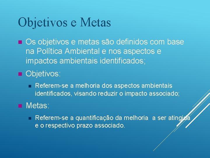 Objetivos e Metas n Os objetivos e metas são definidos com base na Política
