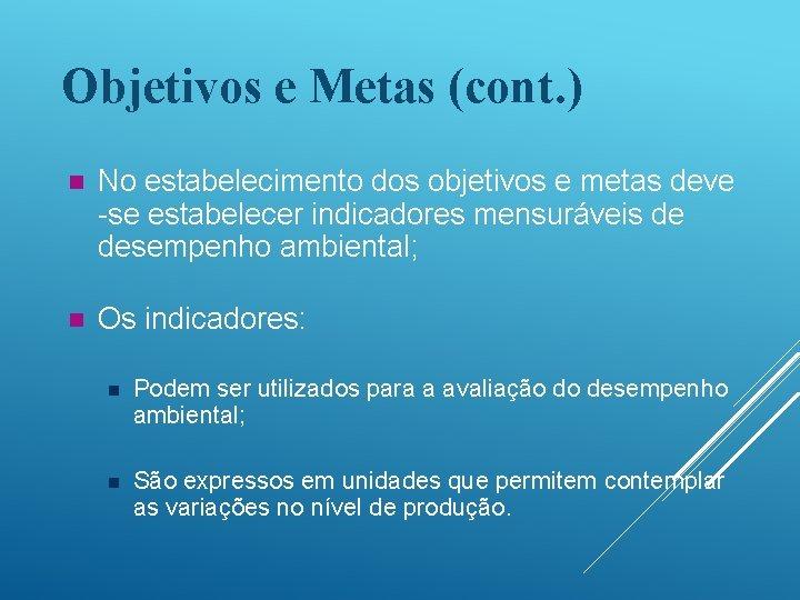Objetivos e Metas (cont. ) n No estabelecimento dos objetivos e metas deve -se