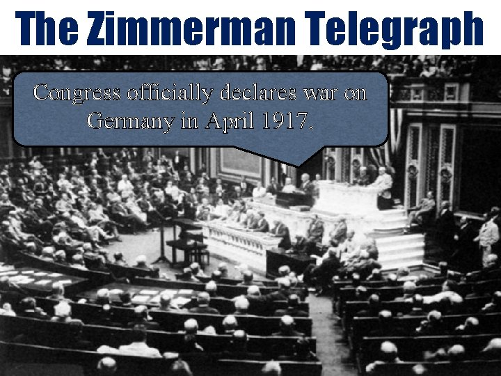 The Zimmerman Telegraph Congress officially declares war on Germany in April 1917.