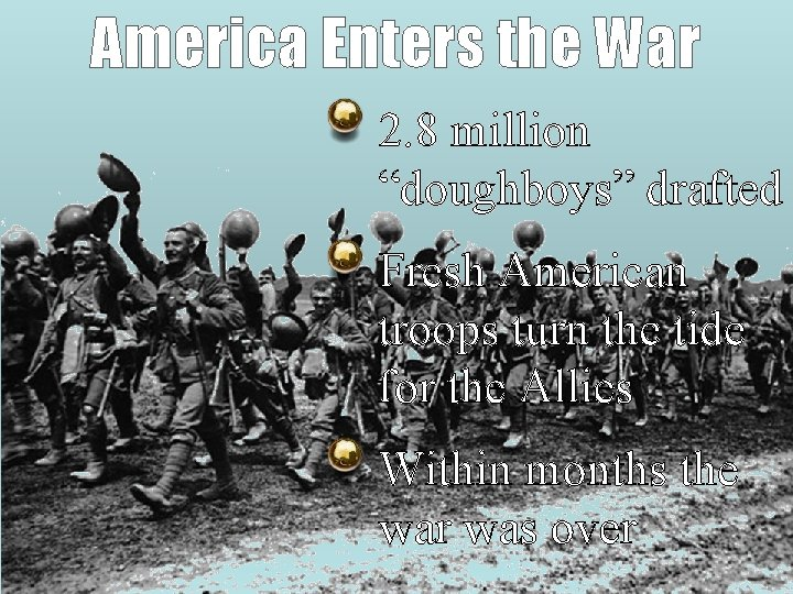 """America Enters the War 2. 8 million """"doughboys"""" drafted Fresh American troops turn the"""