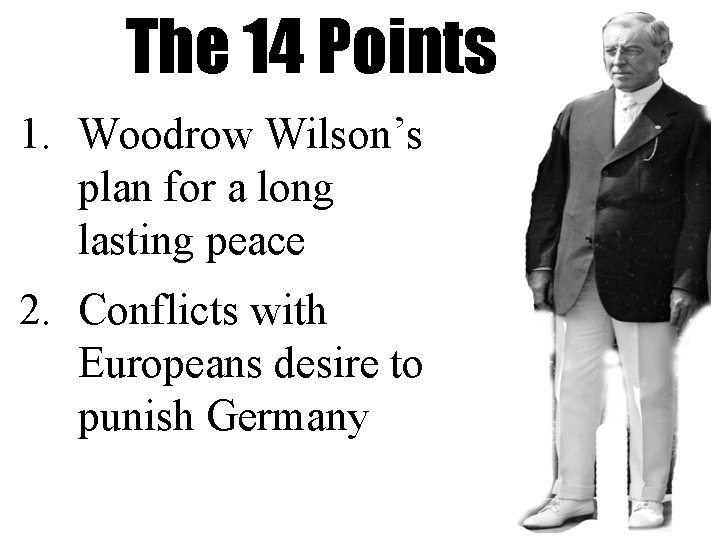 The 14 Points 1. Woodrow Wilson's plan for a long lasting peace 2. Conflicts