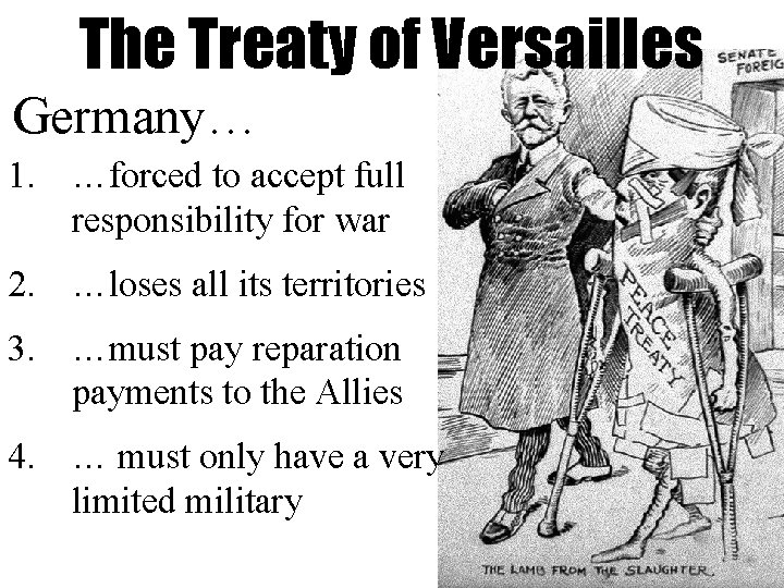 The Treaty of Versailles Germany… 1. …forced to accept full responsibility for war 2.