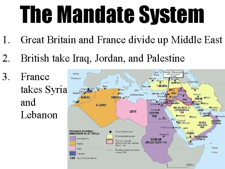 The Mandate System 1. Great Britain and France divide up Middle East 2. British