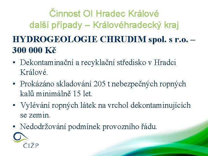 Činnost OI Hradec Králové další případy – Královéhradecký kraj HYDROGEOLOGIE CHRUDIM spol. s r.