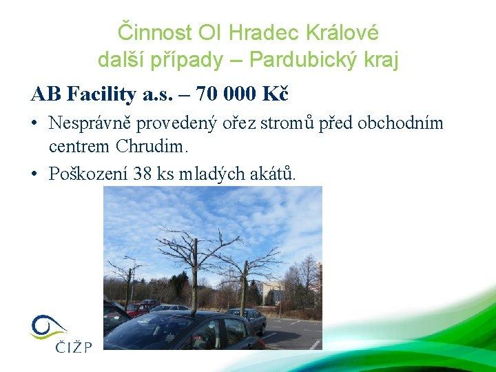 Činnost OI Hradec Králové další případy – Pardubický kraj AB Facility a. s. –