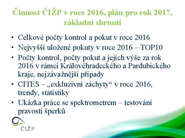 Činnost ČIŽP v roce 2016, plán pro rok 2017, základní shrnutí • Celkové počty