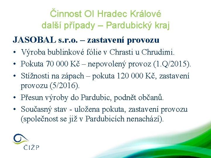 Činnost OI Hradec Králové další případy – Pardubický kraj JASOBAL s. r. o. –