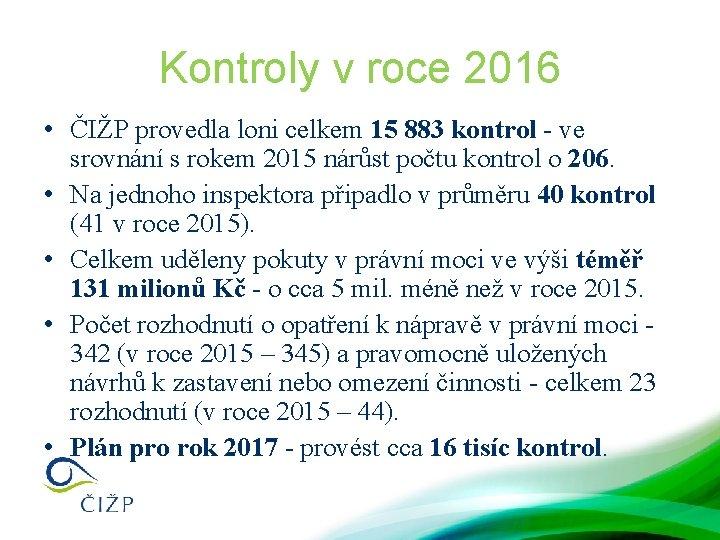 Kontroly v roce 2016 • ČIŽP provedla loni celkem 15 883 kontrol - ve