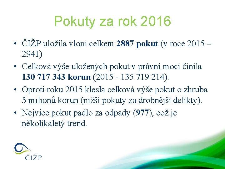 Pokuty za rok 2016 • ČIŽP uložila vloni celkem 2887 pokut (v roce 2015