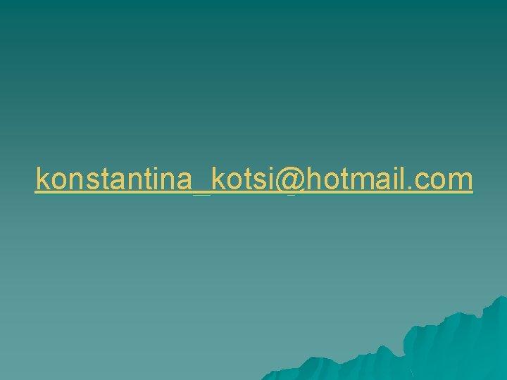 konstantina_kotsi@hotmail. com