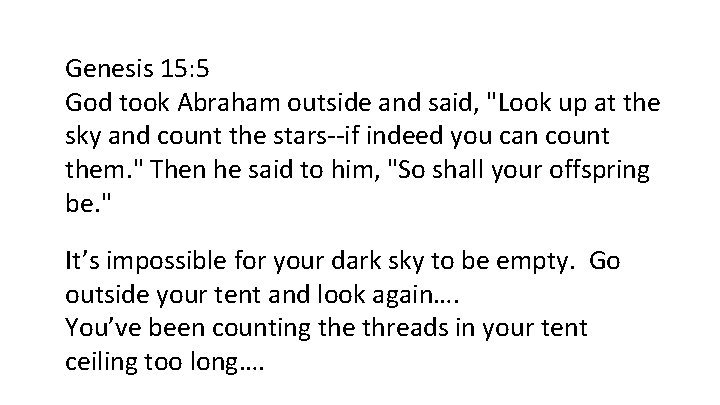 """Genesis 15: 5 God took Abraham outside and said, """"Look up at the sky"""