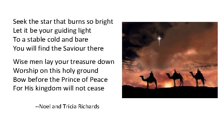 Seek the star that burns so bright Let it be your guiding light To