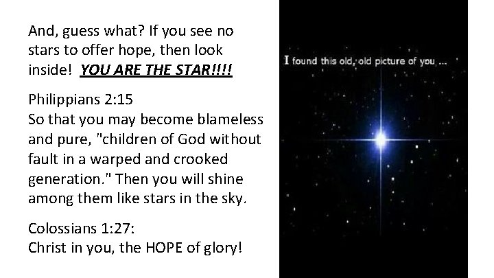 And, guess what? If you see no stars to offer hope, then look inside!