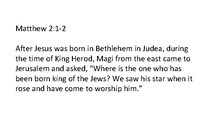 Matthew 2: 1 -2 After Jesus was born in Bethlehem in Judea, during the