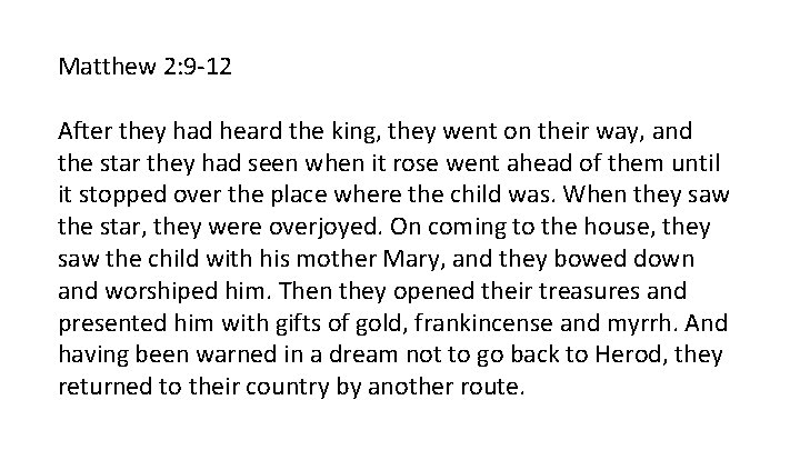 Matthew 2: 9 -12 After they had heard the king, they went on their